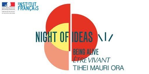 Night of Ideas – Being Alive – Tihei Mauri Ora