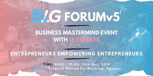 B.I.G FORUM v5 | Bali Business Mastermind with 16 Experts