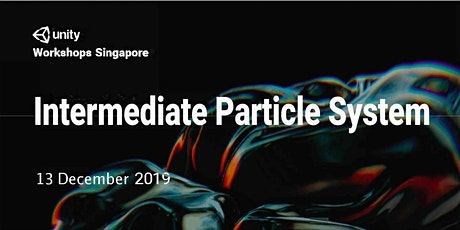 Unity Workshops Singapore - Intermediate Particle System | Non Hands-On Workshop (1pm to 4pm) - Friday, 13 Dec @ Seminar Room, Level 2 tickets