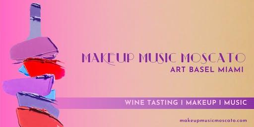 ART BASEL WEEKEND: MAKEUP MUSIC MOSCATO