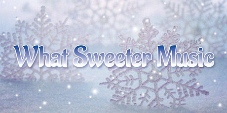 What Sweeter Music: Lighting the Night with Songs of Winter & Christmastide tickets