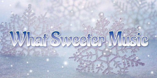 What Sweeter Music: Lighting the Night with Songs of Winter & Christmastide