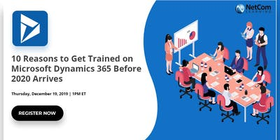 Virtual Event - 10 Reasons to Get Trained on Microsoft Dynamics 365 Before 2020 Arrives