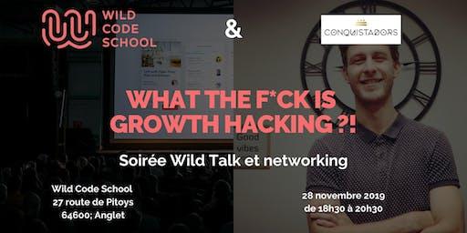 Wild Talk : Qu'est ce que le growth Hacking ?! Networking Digital