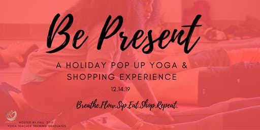 Be Present - A Holiday Yoga & Shopping Experience