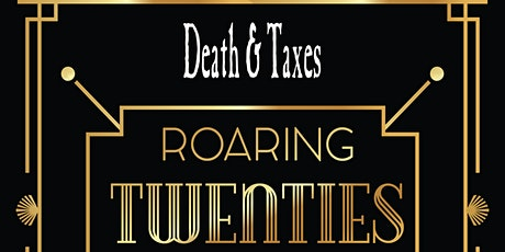 Death and Taxes End of the Year Party. Theme: The Roaring 20's tickets
