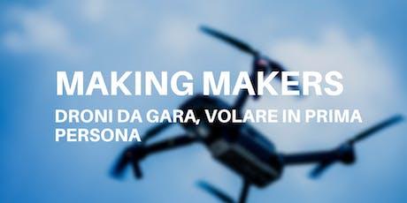 Making Makers: Droni da Gara, volare in prima persona biglietti