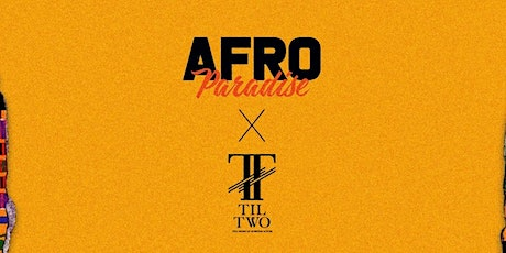AFRO PARADISE x TIL TWO - ACCRA, GHANA tickets