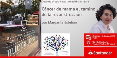 Cáncer de mama el camino de la reconstrucción  con Margarita Esteban entradas
