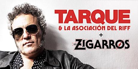 Gira TARQUE & LA ASOCIACIÓN DEL RIFF / LOS ZIGARROS. Murcia. entradas