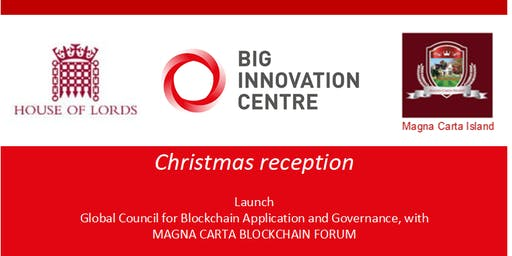 Christmas Reception in HOUSE of LORDS: Launch of Global Council for Blockchain Application and Governance, with MAGNA CARTA BLOCKCHAIN FORUM