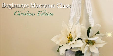 Beginners Macrame Class - Christmas Edition tickets