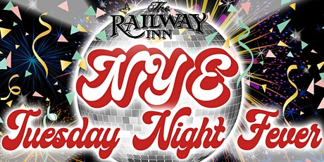 Tuesday Night Fever New Years Eve Party at The Railway Inn tickets