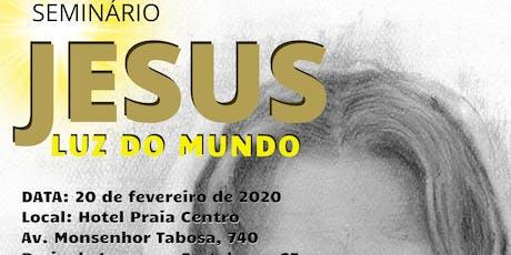 "Seminário  ""Jesus Luz do Mundo"" bilhetes"