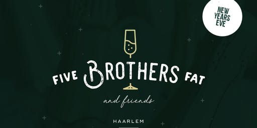 NYE Five brothers fat & friends 2019