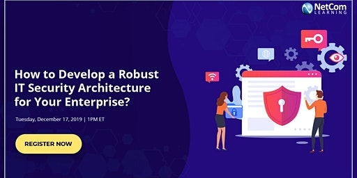 Virtual Event - How to Develop a Robust IT Security Architecture for Your Enterprise