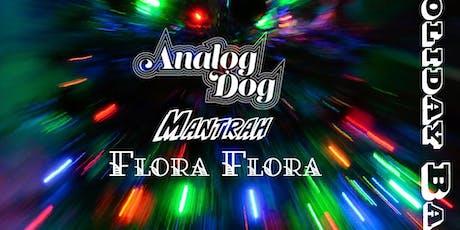 Analog Dog & Friend's Holiday Bash w/ Mantrah & Flora Flora tickets