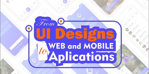From UI Designs to Web and Mobile Application
