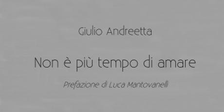Non è più tempo di amare di Giulio Andreetta. Presentazione a Padova biglietti