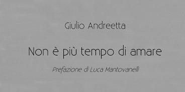 Non è più tempo di amare di Giulio Andreetta. Presentazione a Padova