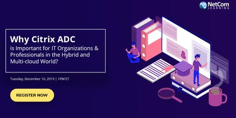 Webinar - Why Citrix ADC is Important for IT Organizations & Professionals tickets