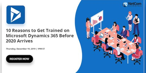 Webinar - 10 Reasons to Get Trained on Microsoft Dynamics 365 Before 2020