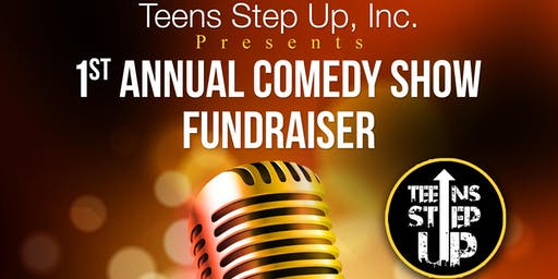 Teens Step Up, Inc. 1st Annual Comedy Show Fundraiser