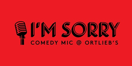 """""""I'm Sorry"""" Comedy Open Mic with host Andrew Tubbs tickets"""