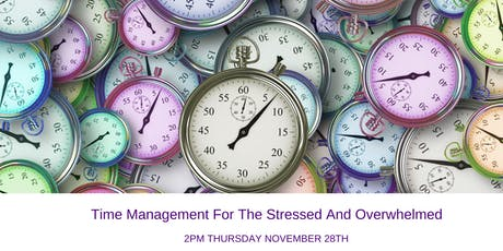 Time Management For The Stressed and Overwhelmed tickets