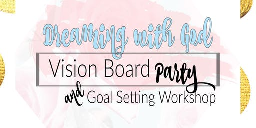 Dreaming With God - Vision Board Party & Goal Setting Workshop