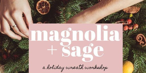 SOLD OUT Magnolia + Sage: A Holiday Wreath Workshop (Dec 11th)