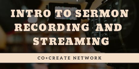 Copy of Co+Create Network: Intro to Sermon Recording and Streating tickets