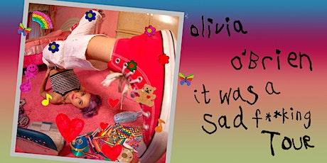 OLIVIA O'BRIEN - IT WAS A SAD F**KING TOUR tickets