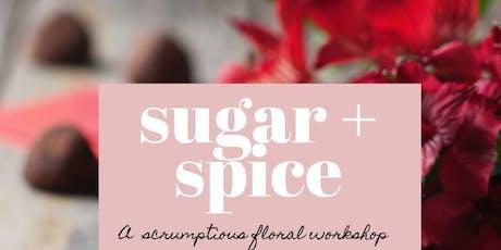 Sugar + Spice: A Scrumptious Floral Workshop (Feb 13th)  tickets