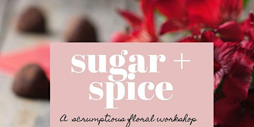 Sugar + Spice: A Scrumptious Floral Workshop (Feb 13th)