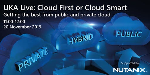 UKA Live Webcast: Cloud First or Cloud Smart? Getting the best from public and private cloud