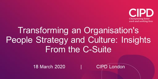 Transforming an Organisation's People Strategy and Culture: Insights From the C-Suite