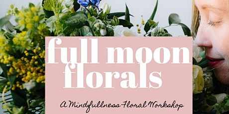 Full Moon Florals: A Mindfullness Floral Workshop (April 7th)  tickets