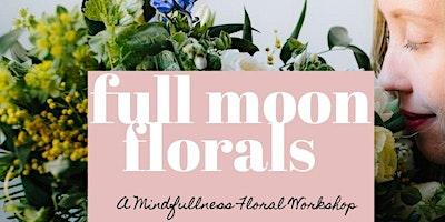 Full Moon Florals: A Mindfullness Floral Workshop (April 8th)
