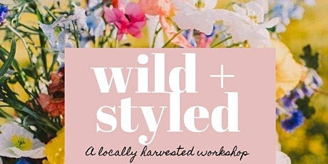 Wild + Styled: A Locally Harvested Floral Workshop (June 9th)  tickets