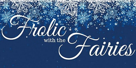 Frolic with the Fairies - Saturday, March 14th - 9:30 AM Seating tickets