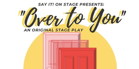 SAY IT! On Stage presents: Over to You tickets