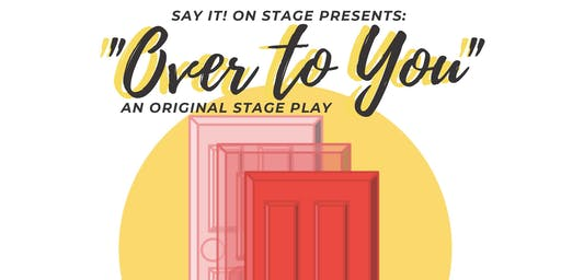 SAY IT! On Stage presents: Over to You