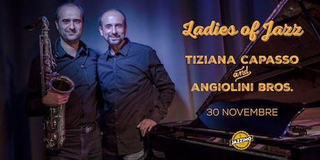 "Tiziana Capasso & Angiolini Bros - ""Ladies of Jazz"" - Live at Jazzino biglietti"