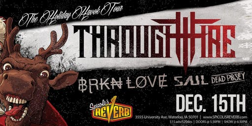 Through Fire, Brkn Love, Saul & Dead Posey - Holiday Havoc Tour