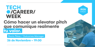 `[TECH CAREER WEEK] -  Cómo hacer un elevator pitch que comunique  tu valor