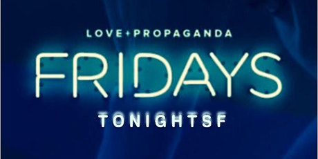 FREE Guestlist for Love + Propaganda Fridays with TonightSF tickets
