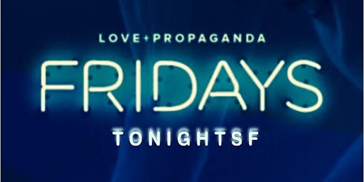FREE Guestlist for Love + Propaganda Fridays with TonightSF