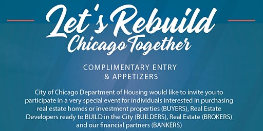"""BUYERS, BUILDERS, BROKERS AND BANKERS """"Let's Rebuild Chicago Together'"""
