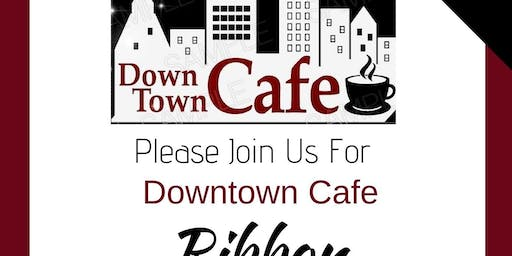 Ribbon Cutting Ceremony: Downtown Cafe